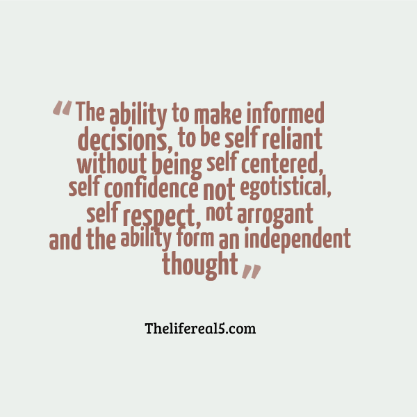 The Ability To Make Informed Decisions To Be Self Reliant Without