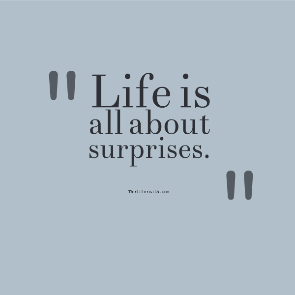 Life Is All About Surprises Thelifereal5 Daily Quotes