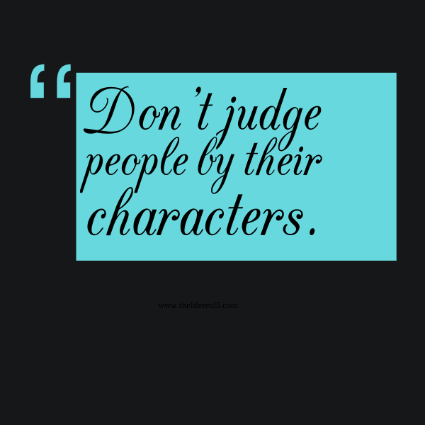 Dont Judge People By Their Characters Thelifereal5 Daily Quotes